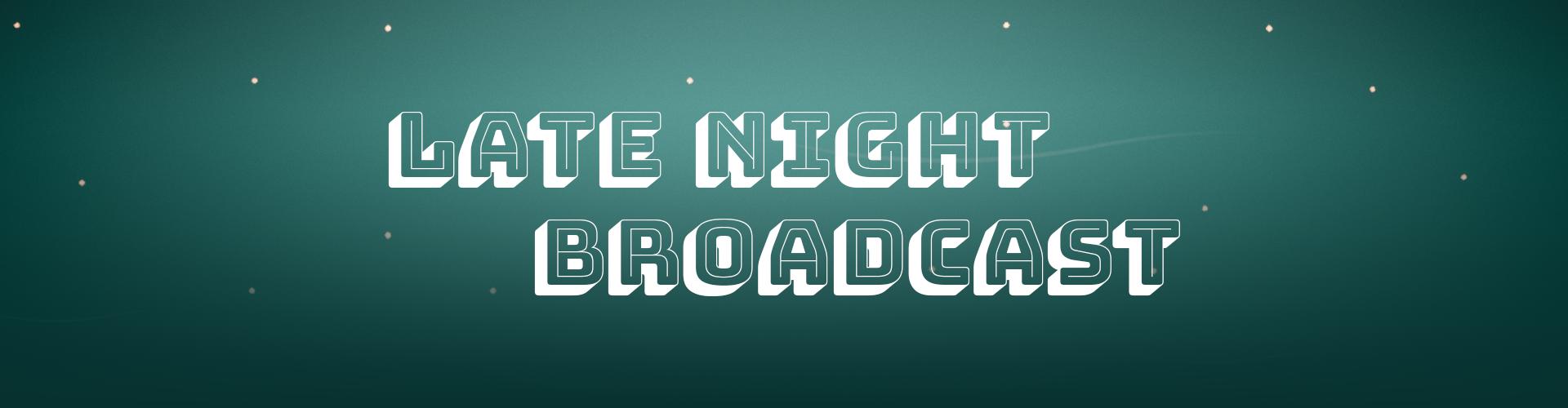 Late Night Broadcast