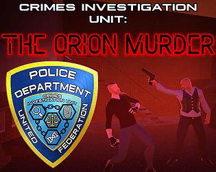 Crimes Investigation Unit: The Orion Murder [Free] [Interactive Fiction] [Windows]
