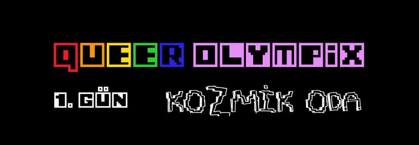 Queer Olympix: Kozmik Oda / Cosmic Room