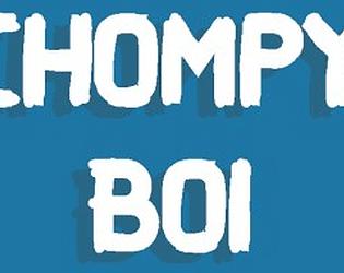 Chompy Boi