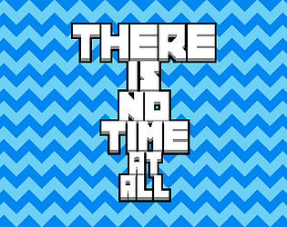 there is no time at all