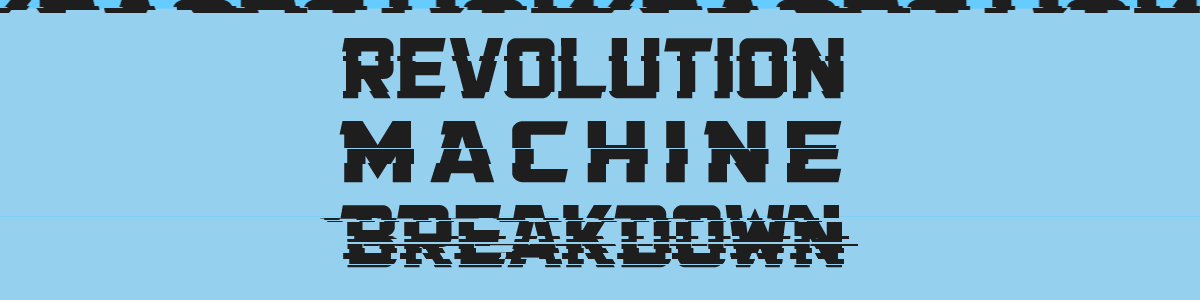 REVOLUTION MACHINE BREAKDOWN