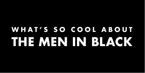 What's So Cool About The Men in Black