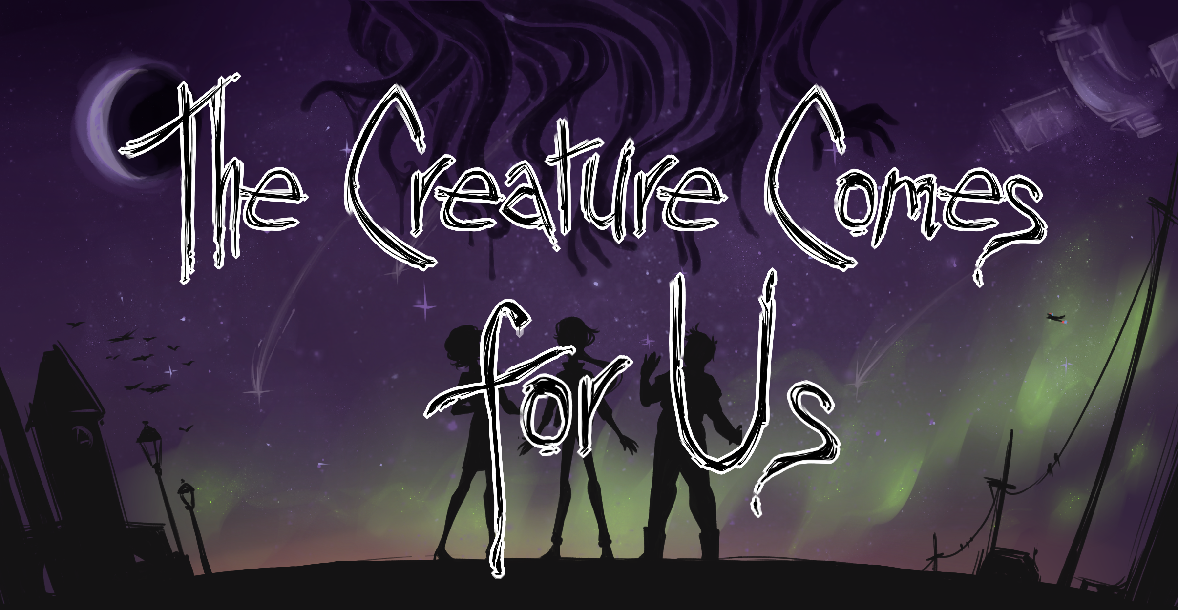 The Creature Comes for Us