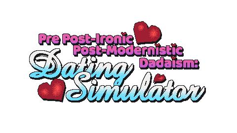 Pre Post-Modernistic Post-Ironic Dadaism: Dating Simulator
