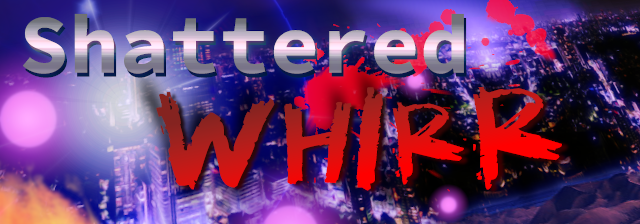 Shattered Whirr