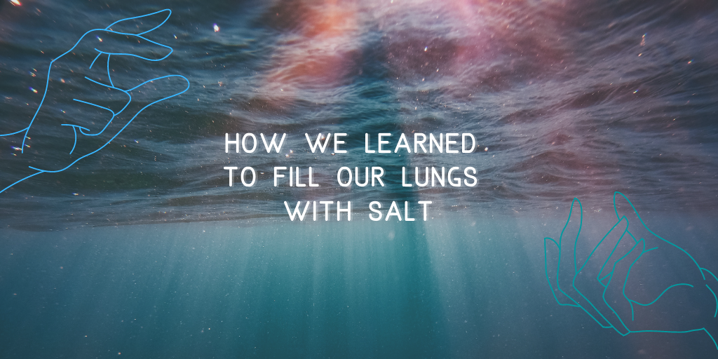 how we learned to fill our lungs with salt
