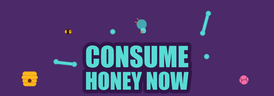 CONSUME HONEY NOW