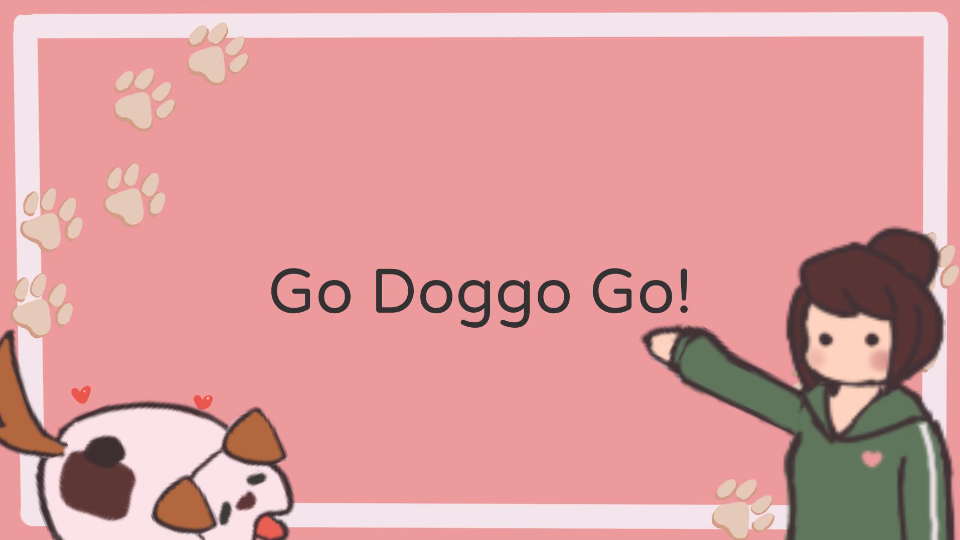 Go Doggo Go