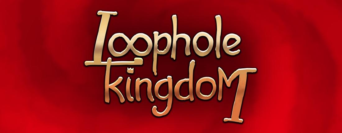 Loophole Kingdom