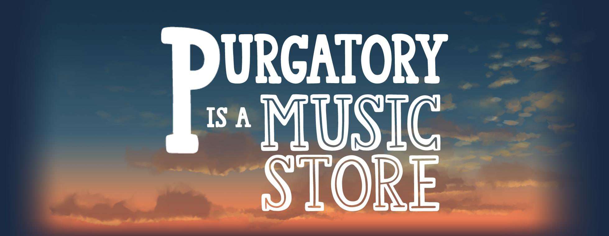 Purgatory is a Music Store