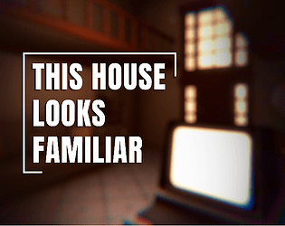 This House Looks Familiar [Free] [Interactive Fiction] [Windows] [macOS] [Linux]