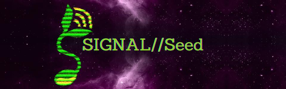 SIGNAL//Seed
