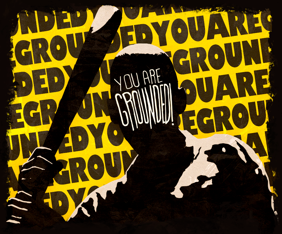 You are GROUNDED!