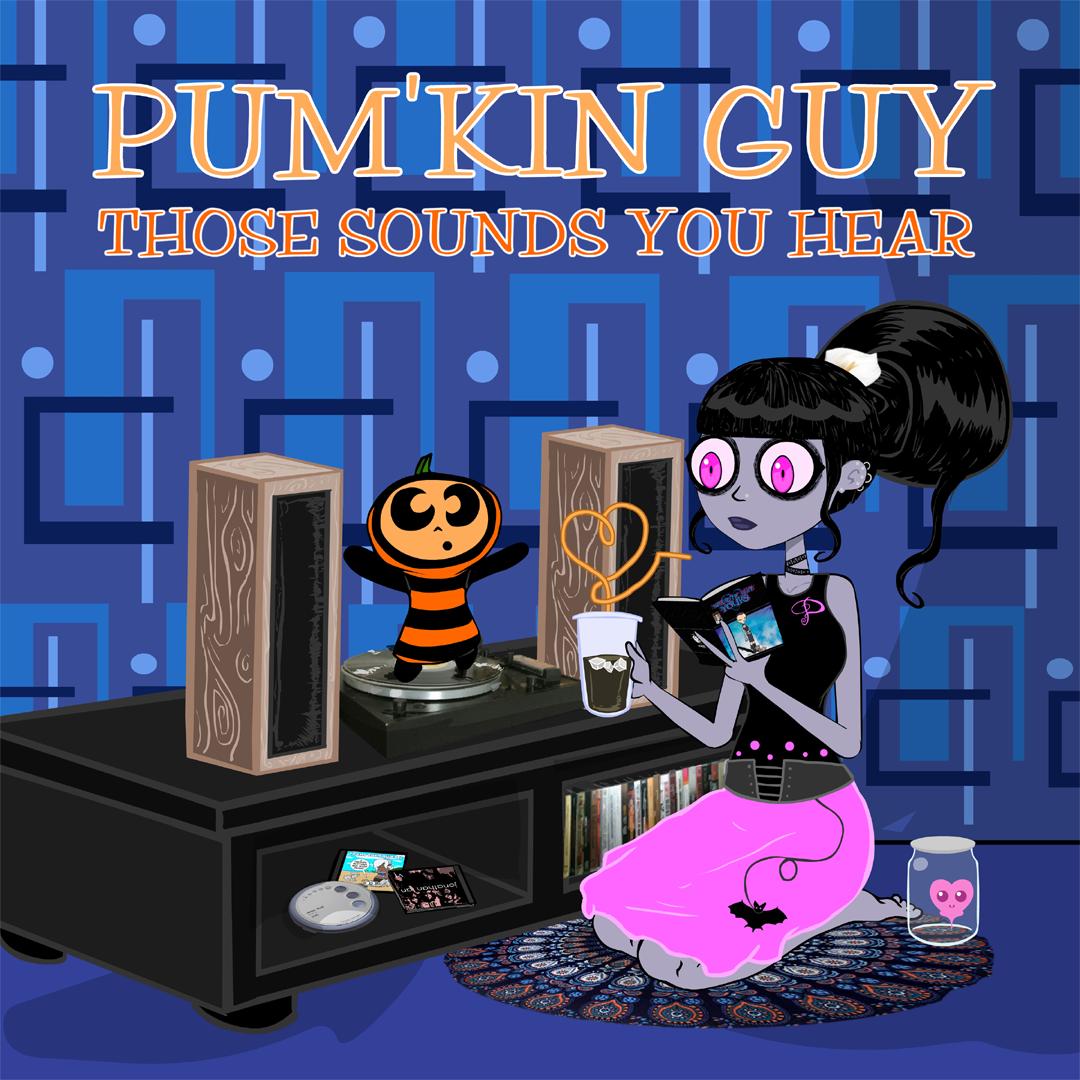 Those Sounds You Hear (Pum'Kin Guy)