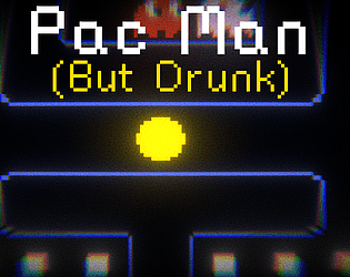 Drunk Pac Man