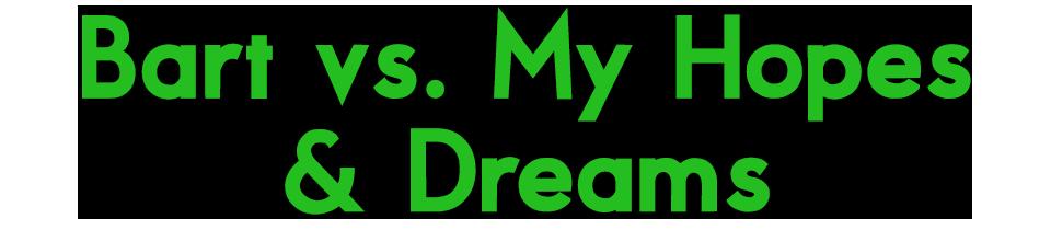 Bart vs. My Hopes & Dreams