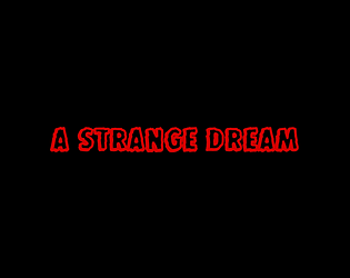 A Strange Dream (A SEQUEL IS IN THE WORKS!) [Free] [Action]