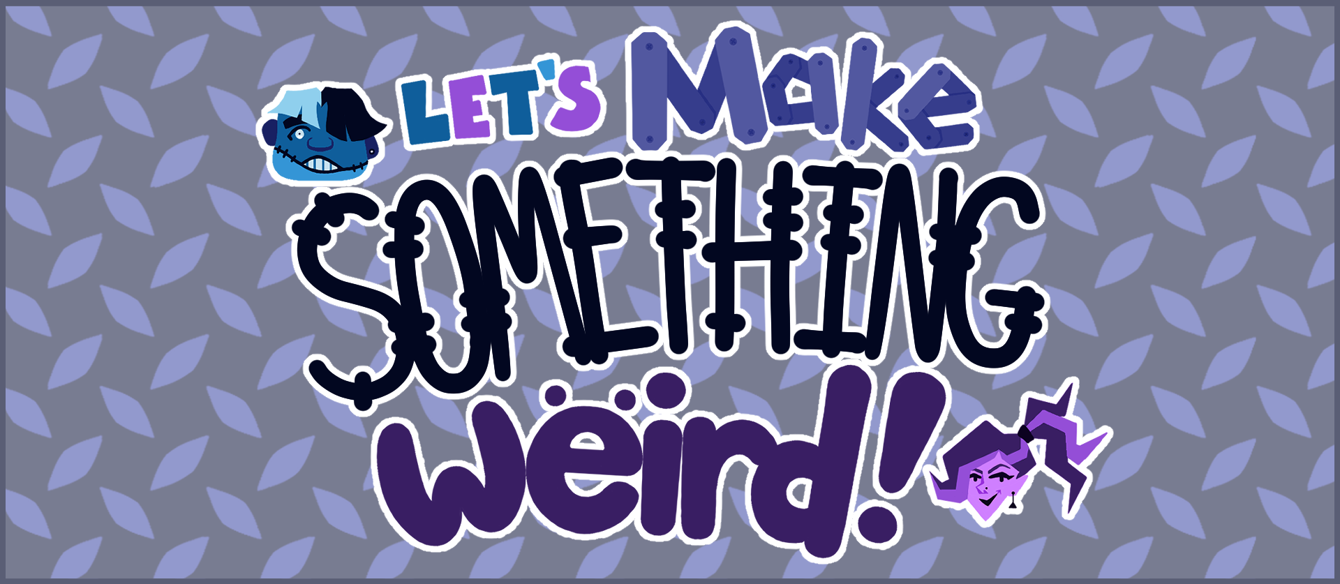 Let's Make Something Weird