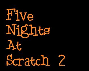 Five Night's At Scratch 2