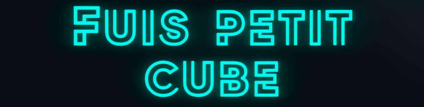 Fuis Petit Cube