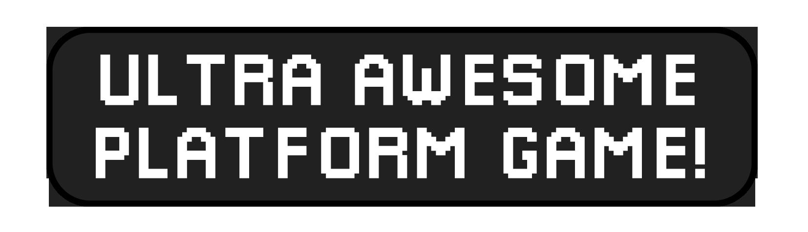 Ultra Awesome Platform Game!