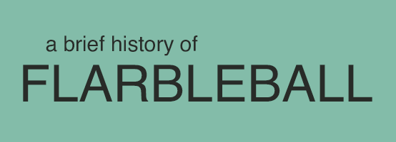 A Brief History of Flarbleball