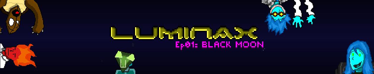 Luminax Ep 01: Black Moon