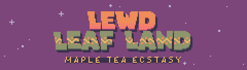 Lewd Leaf Land - Maple Tea Ecstasy