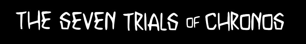 The Seven Trials of Chronos