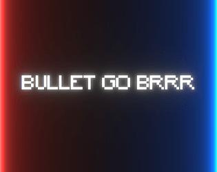 Bullet Go Brrrr