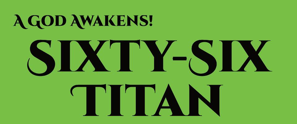 A God Awakens! Sixty-Six Titan