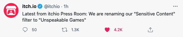 """Screenshot of a tweet by the official itch i o account joking that they're renaming the sexual content section to """"unspeakable games""""."""
