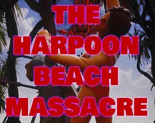 The Harpoon Beach Massacre [$1.00] [Other] [Windows]