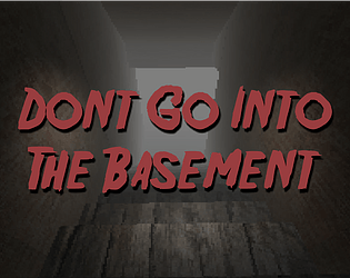 Don't Go Into The Basement [Free] [Other] [Windows]
