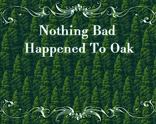 Nothing Bad Happened To Oak