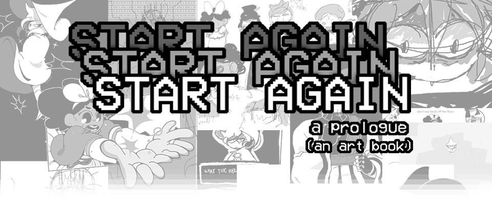 START AGAIN: a prologue (an art book)