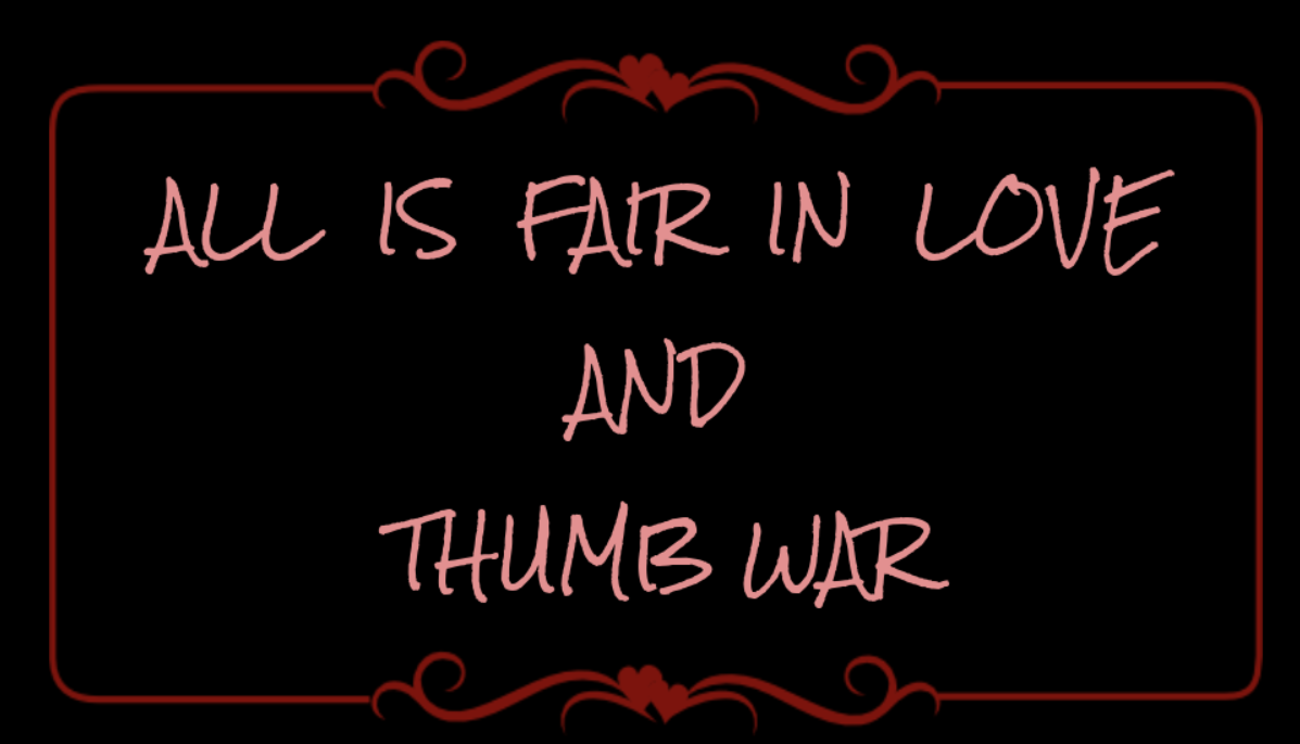 All is Fair in Love and Thumb War