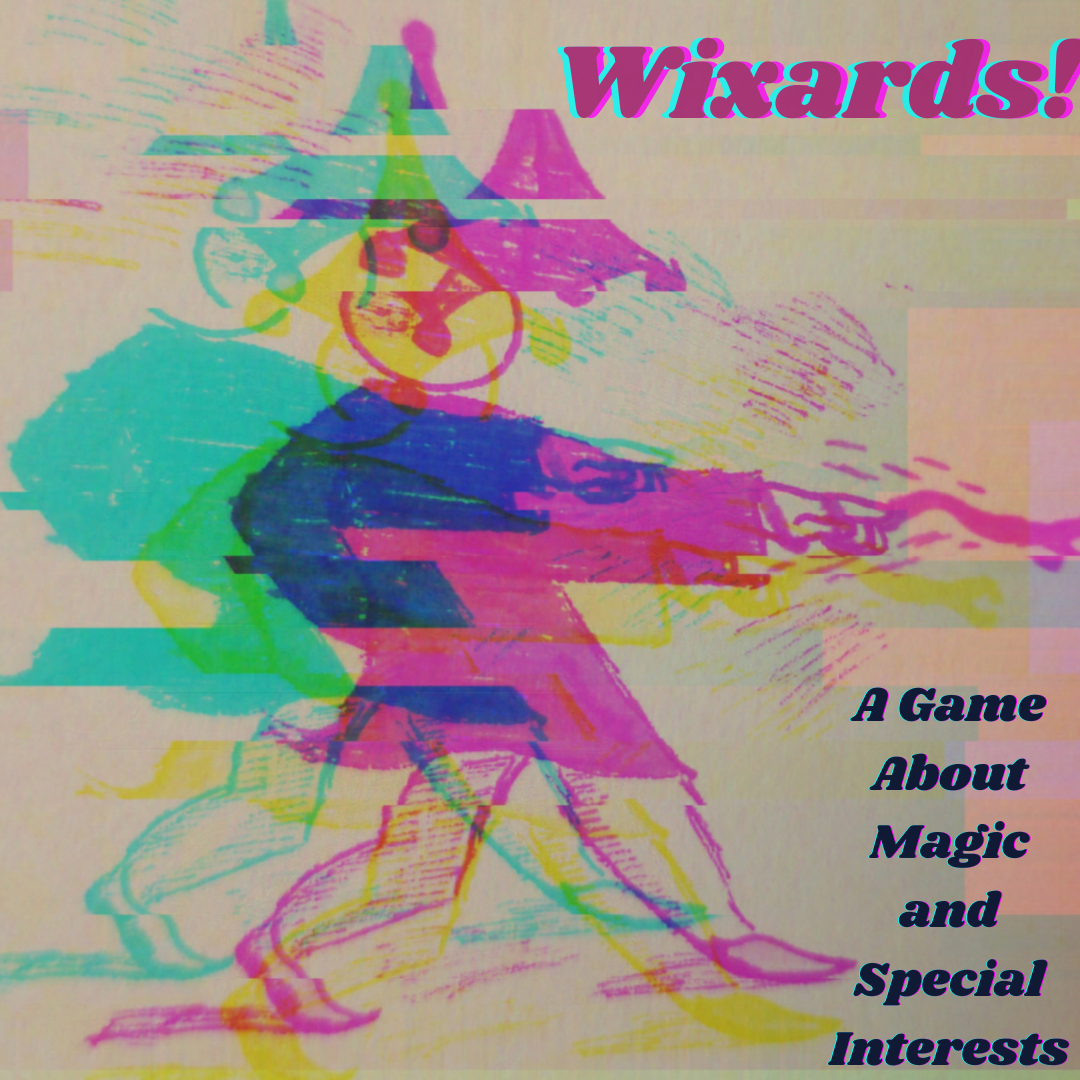 """a figure with a pointed hat drawn in pink fires a beam from their hand. this figure is overlaid with incomplete copies of itself in blue and yellow, making a glitch effect. text on the right side reads """"Wixards! A Game About Magic and Special Interests"""