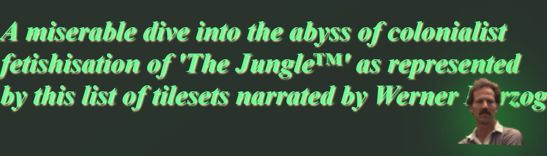 Cursed List of Jungle Tilesets as Narrated by Werner Herzog