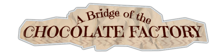 A Bridge of the Chocolate Factory