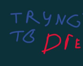 TRY NOT TO DIE Dev works