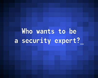 Who wants to be a security expert?