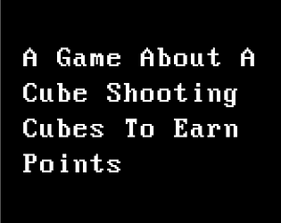 A Game About A Cube Shooting Cubes To Earn Points
