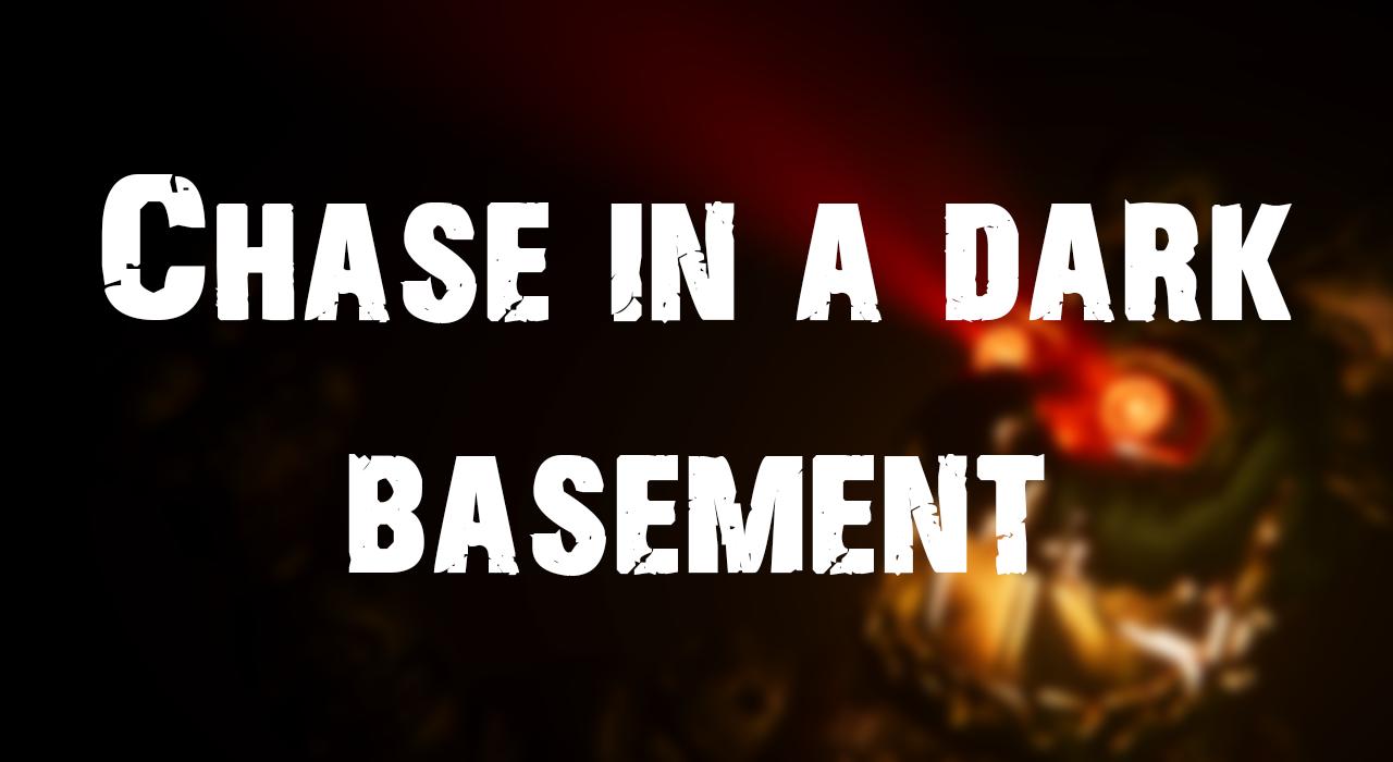 Chase in a dark basement
