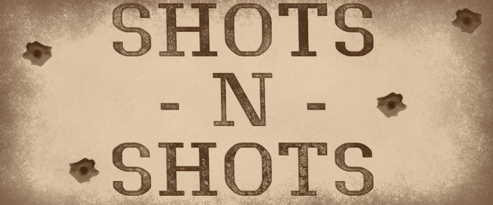 Shots n' Shots