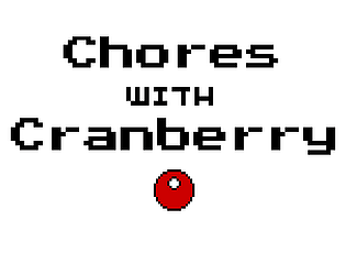 Chores with Cranberry