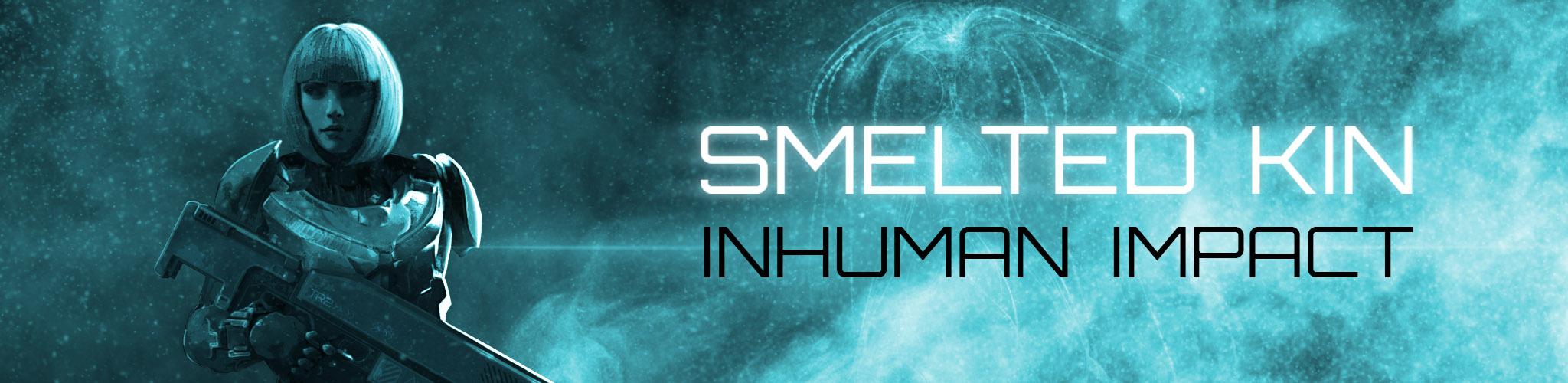 Smelted Kin: Inhuman Impact