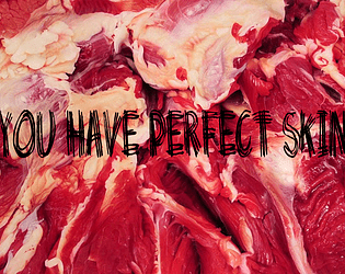 You have perfect skin