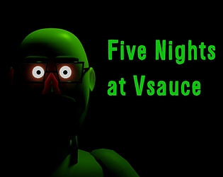 Five Nights at Vsauce [Free] [Other] [Windows] [macOS]